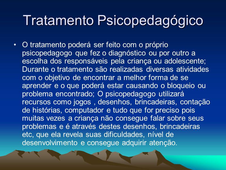 Tratamento Psicopedagógico O tratamento poderá ser feito com o próprio psicopedagogo que fez o diagnóstico ou por outro a escolha dos responsáveis pel