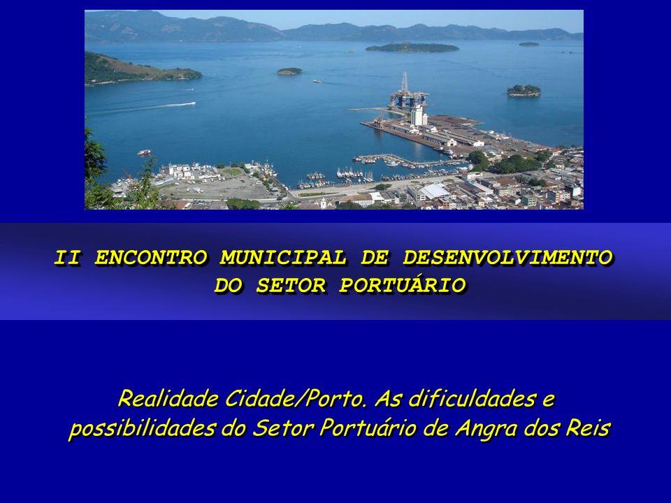 Realidade Cidade/Porto. As dificuldades e possibilidades do Setor Portuário de Angra dos Reis Realidade Cidade/Porto. As dificuldades e possibilidades