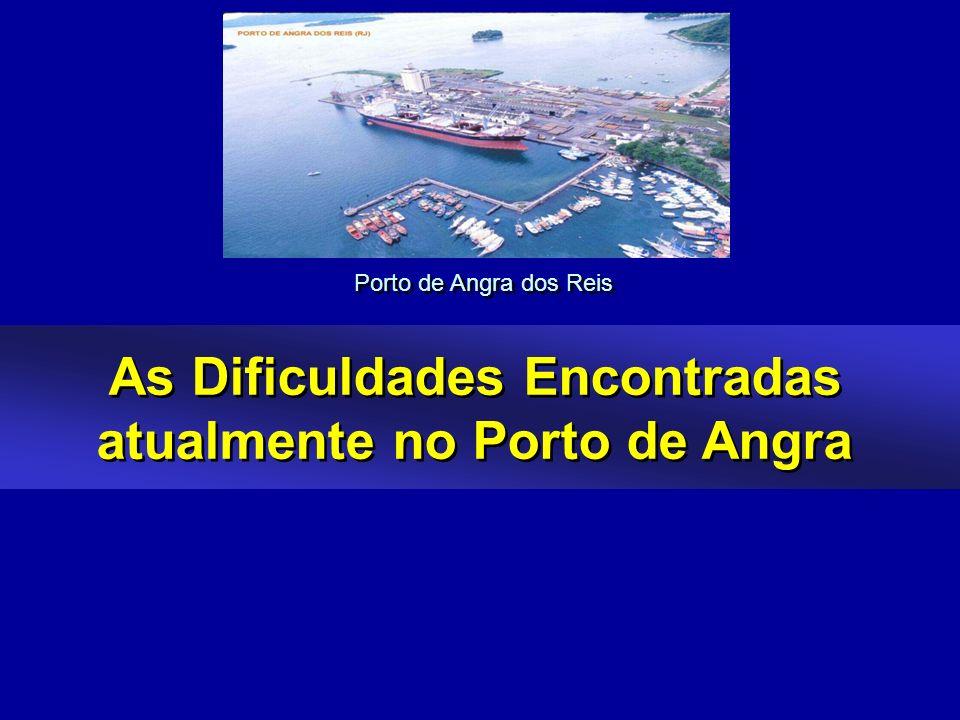 As Dificuldades Encontradas atualmente no Porto de Angra Porto de Angra dos Reis