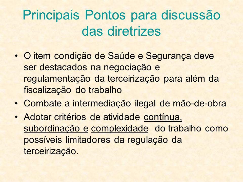 Principais Pontos para discussão das diretrizes O item condição de Saúde e Segurança deve ser destacados na negociação e regulamentação da terceirizaç