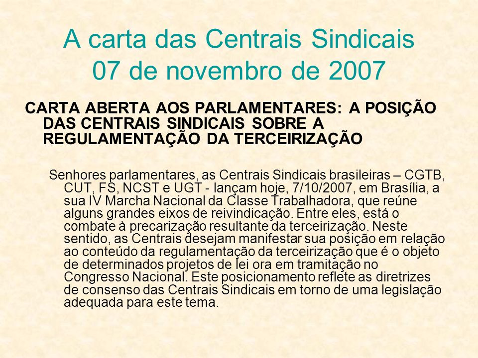 A carta das Centrais Sindicais 07 de novembro de 2007 CARTA ABERTA AOS PARLAMENTARES: A POSIÇÃO DAS CENTRAIS SINDICAIS SOBRE A REGULAMENTAÇÃO DA TERCE