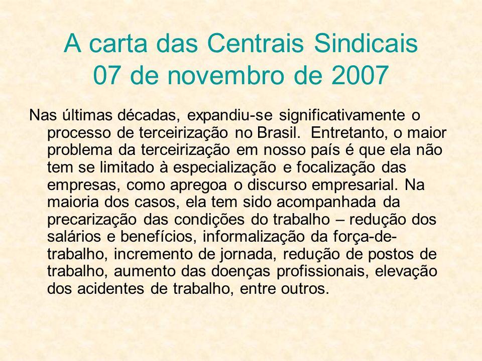A carta das Centrais Sindicais 07 de novembro de 2007 Nas últimas décadas, expandiu-se significativamente o processo de terceirização no Brasil. Entre
