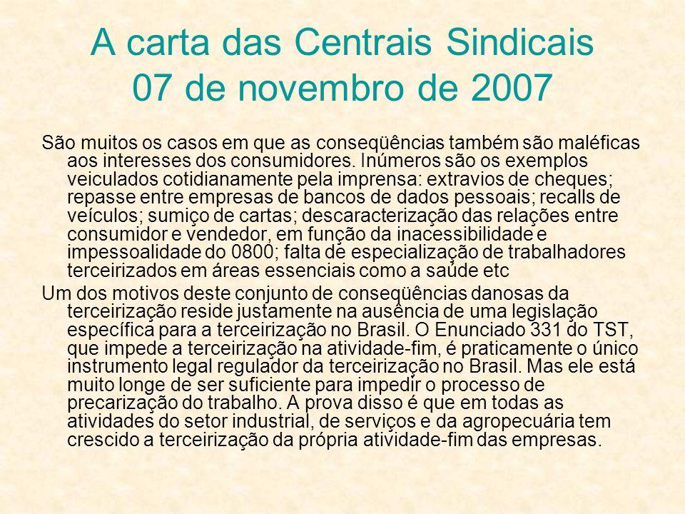 A carta das Centrais Sindicais 07 de novembro de 2007 São muitos os casos em que as conseqüências também são maléficas aos interesses dos consumidores