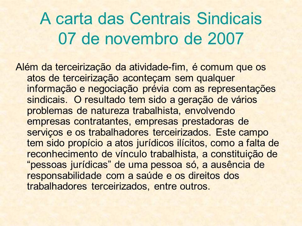 A carta das Centrais Sindicais 07 de novembro de 2007 Além da terceirização da atividade-fim, é comum que os atos de terceirização aconteçam sem qualq