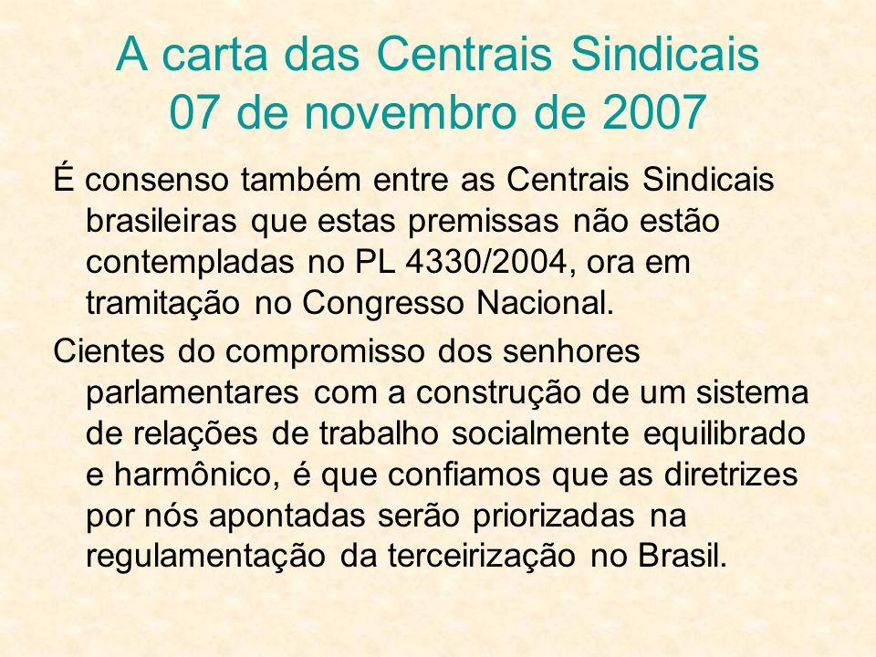 A carta das Centrais Sindicais 07 de novembro de 2007 É consenso também entre as Centrais Sindicais brasileiras que estas premissas não estão contempl