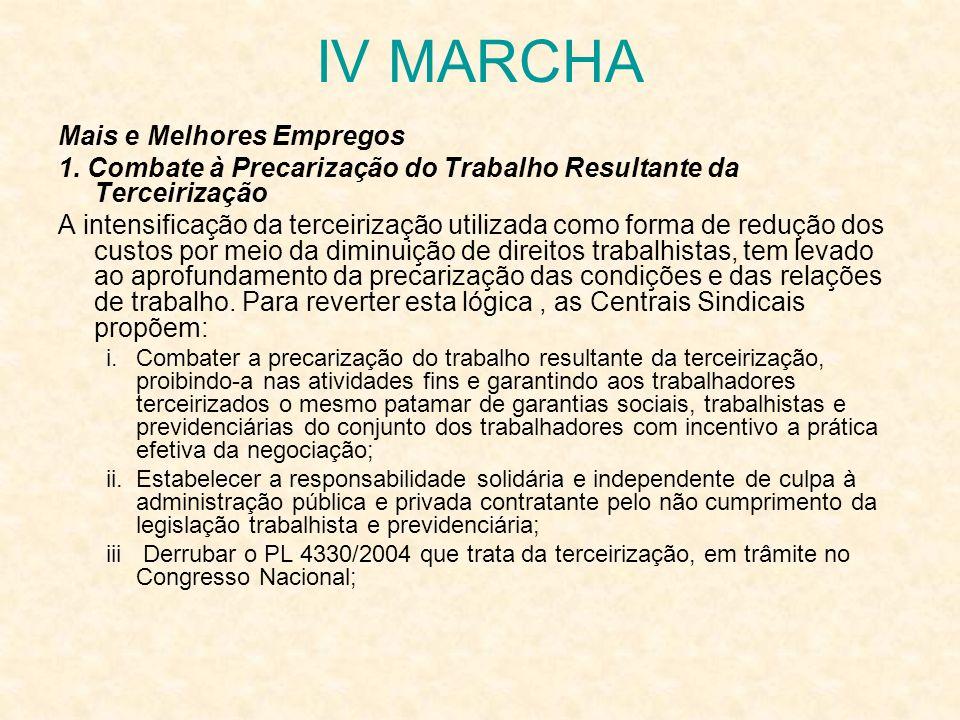 IV MARCHA Mais e Melhores Empregos 1. Combate à Precarização do Trabalho Resultante da Terceirização A intensificação da terceirização utilizada como