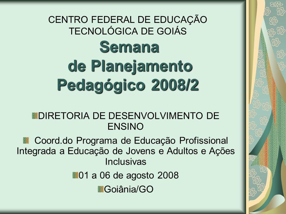 Semana de Planejamento Pedagógico 2008/2 CENTRO FEDERAL DE EDUCAÇÃO TECNOLÓGICA DE GOIÁS Semana de Planejamento Pedagógico 2008/2 DIRETORIA DE DESENVO