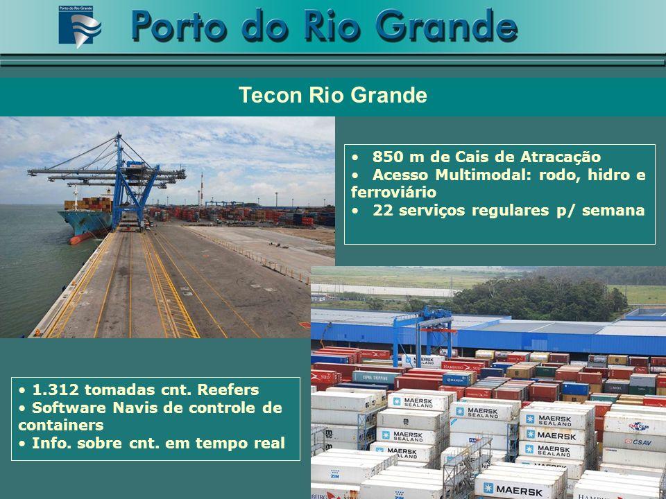 Tecon Rio Grande 850 m de Cais de Atracação Acesso Multimodal: rodo, hidro e ferroviário 22 serviços regulares p/ semana 1.312 tomadas cnt. Reefers So