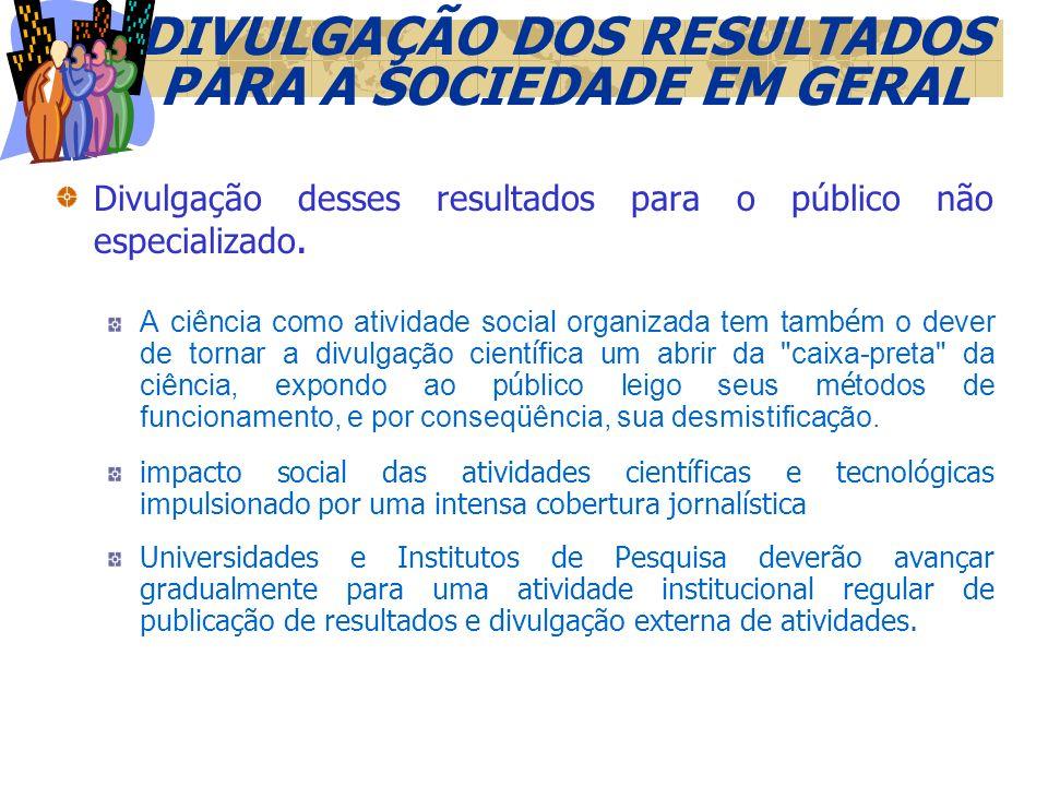 DIVULGAÇÃO INTERNA DE ATIVIDADES E RESULTADOS DE PESQUISA A divulgação de resultados de pesquisa no interior da comunidade de pesquisadores, na forma