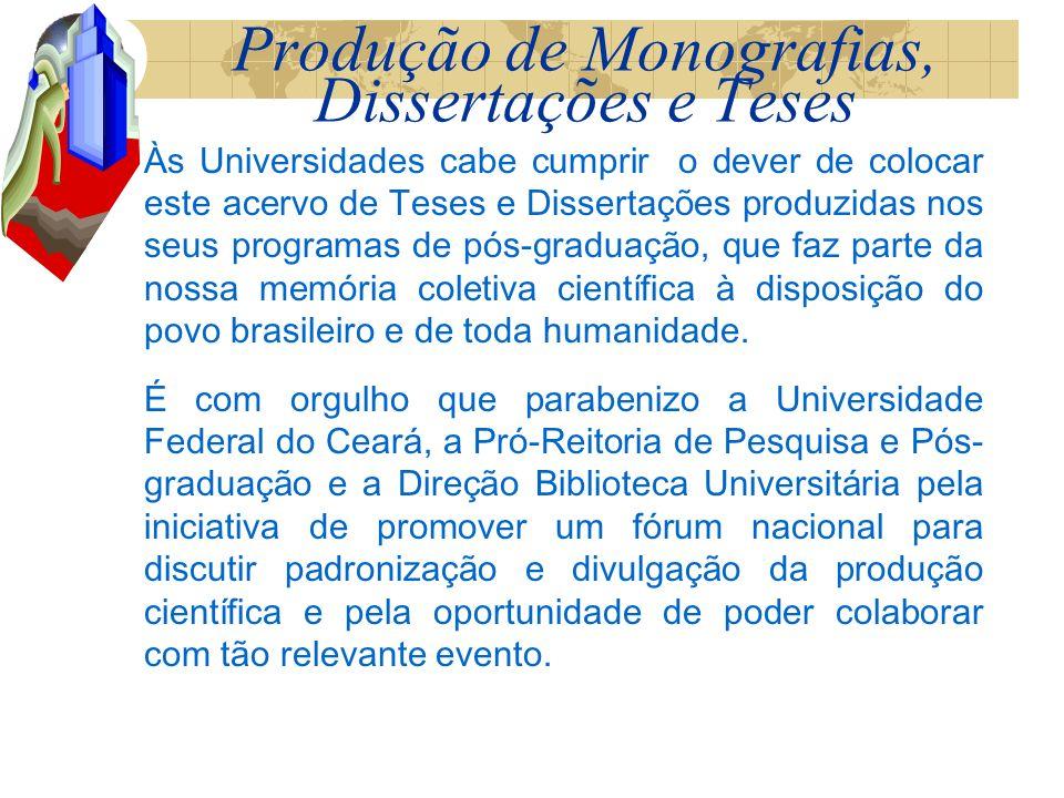 Produção de Monografias, Dissertações e Teses Às Universidades cabe cumprir o dever de colocar este acervo de Teses e Dissertações produzidas nos seus programas de pós-graduação, que faz parte da nossa memória coletiva científica à disposição do povo brasileiro e de toda humanidade.