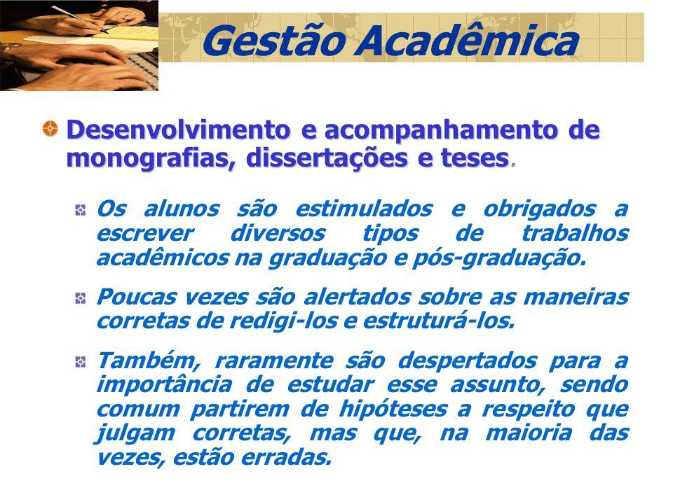 Gestão Acadêmica Desenvolvimento e acompanhamento de monografias, dissertações e teses Desenvolvimento e acompanhamento de monografias, dissertações e teses.
