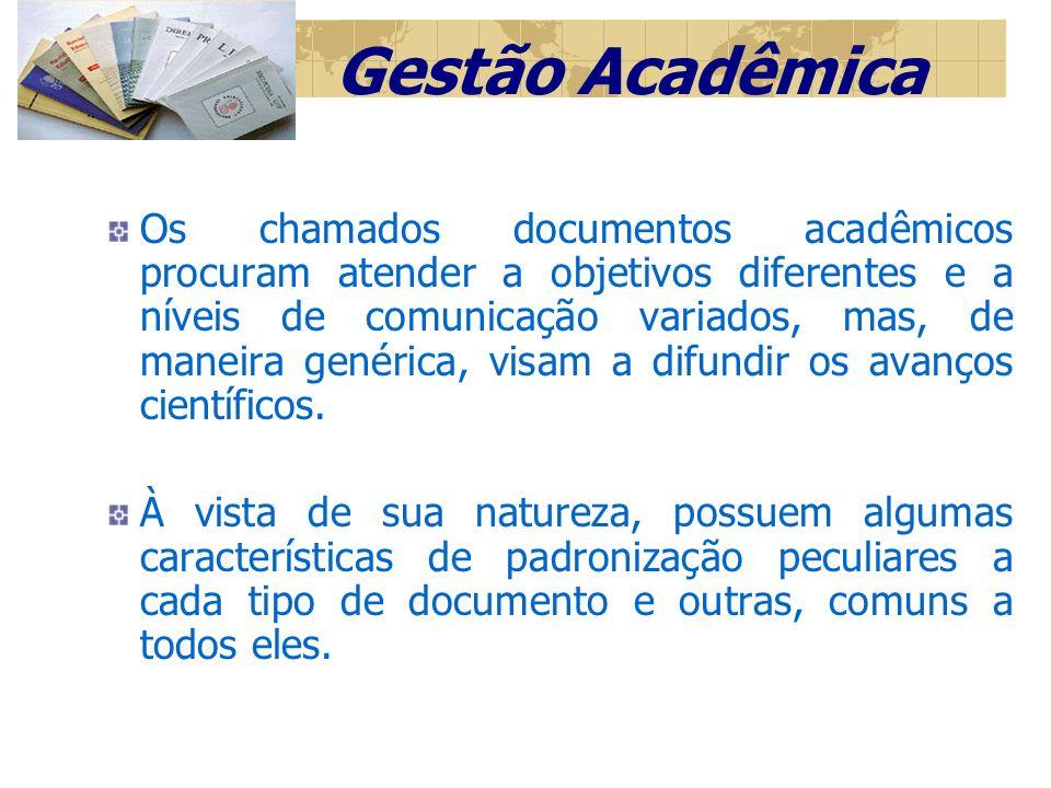 Gestão Acadêmica Os chamados documentos acadêmicos procuram atender a objetivos diferentes e a níveis de comunicação variados, mas, de maneira genérica, visam a difundir os avanços científicos.