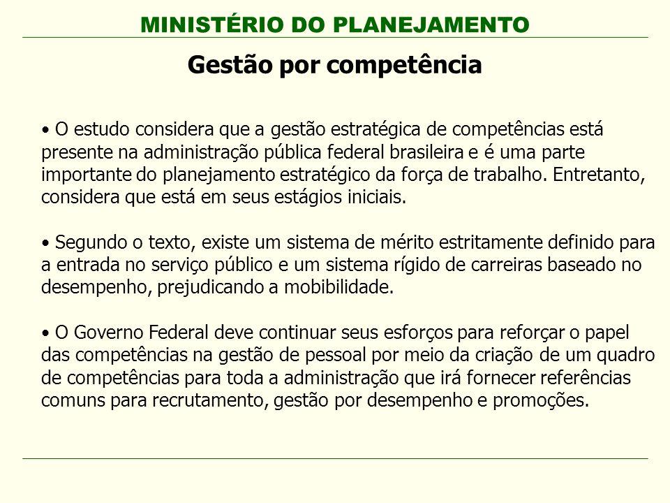 MINISTÉRIO DO PLANEJAMENTO Gestão por competência O estudo considera que a gestão estratégica de competências está presente na administração pública f