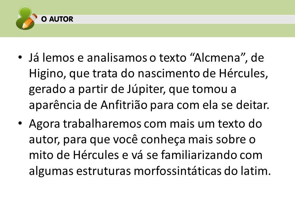 Já lemos e analisamos o texto Alcmena, de Higino, que trata do nascimento de Hércules, gerado a partir de Júpiter, que tomou a aparência de Anfitrião