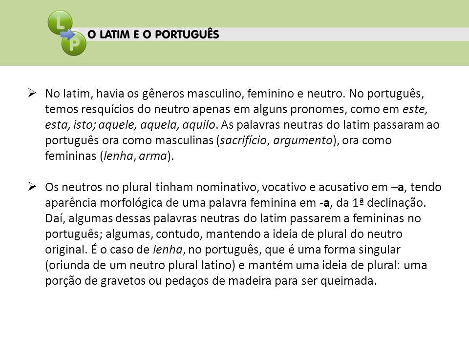 No latim, havia os gêneros masculino, feminino e neutro. No português, temos resquícios do neutro apenas em alguns pronomes, como em este, esta, isto;