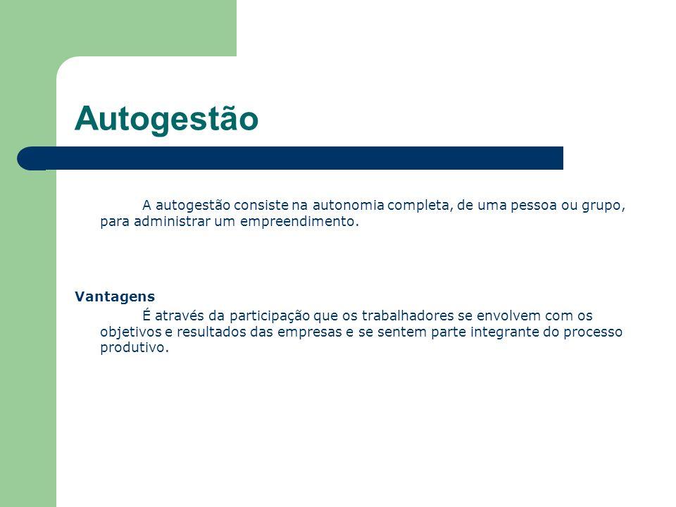 Autogestão A autogestão consiste na autonomia completa, de uma pessoa ou grupo, para administrar um empreendimento.