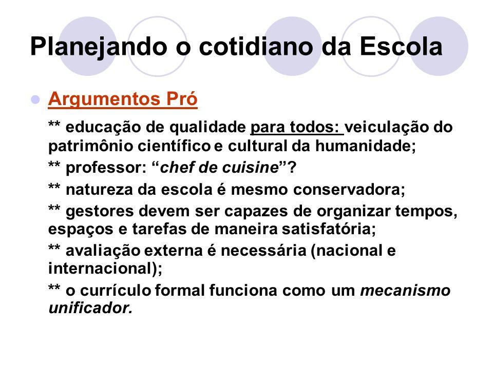 Planejando o cotidiano da Escola Argumentos Pró ** educação de qualidade para todos: veiculação do patrimônio científico e cultural da humanidade; ** professor: chef de cuisine.