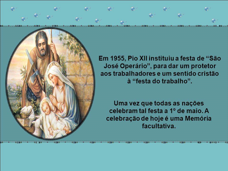 Em 1955, Pio XII instituiu a festa de São José Operário, para dar um protetor aos trabalhadores e um sentido cristão à festa do trabalho.
