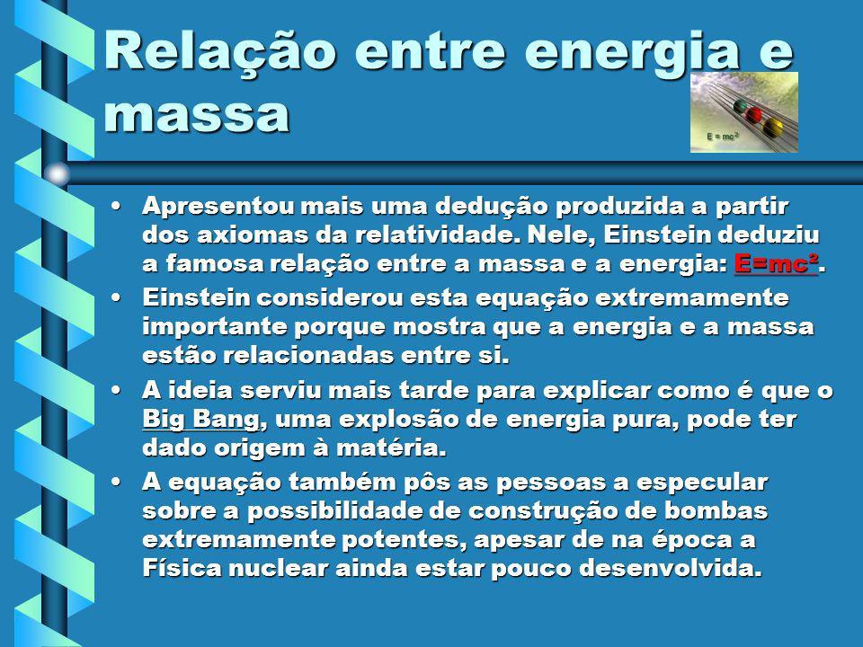 Relação entre energia e massa Apresentou mais uma dedução produzida a partir dos axiomas da relatividade. Nele, Einstein deduziu a famosa relação entr