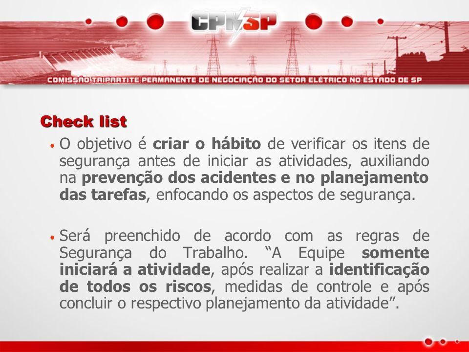 Check list O objetivo é criar o hábito de verificar os itens de segurança antes de iniciar as atividades, auxiliando na prevenção dos acidentes e no p
