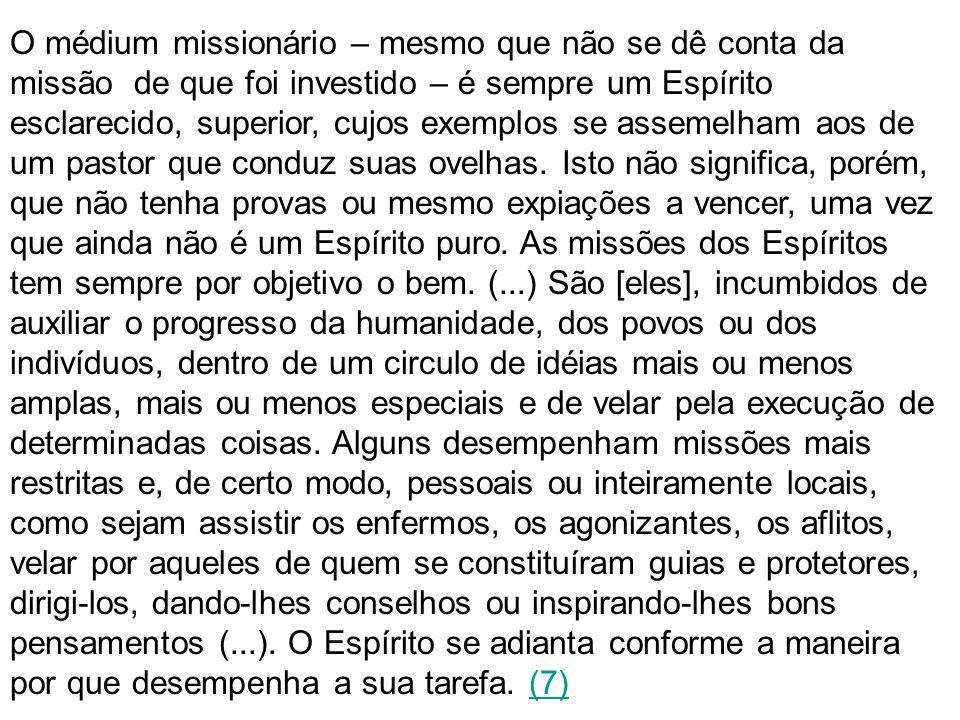 O médium missionário – mesmo que não se dê conta da missão de que foi investido – é sempre um Espírito esclarecido, superior, cujos exemplos se asseme