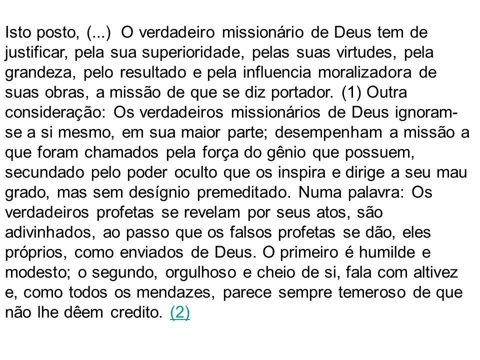 Isto posto, (...) O verdadeiro missionário de Deus tem de justificar, pela sua superioridade, pelas suas virtudes, pela grandeza, pelo resultado e pel