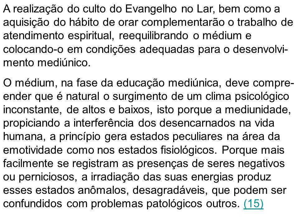 A realização do culto do Evangelho no Lar, bem como a aquisição do hábito de orar complementarão o trabalho de atendimento espiritual, reequilibrando
