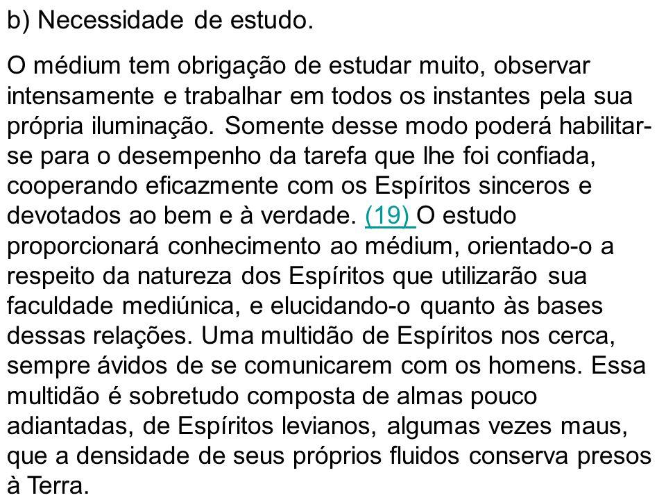 f) A mediunidade não deve ser profissionalizada O médium deve compreender que (...) a mediunidade é coisa santa, que deve ser praticada santamente, religiosamente.