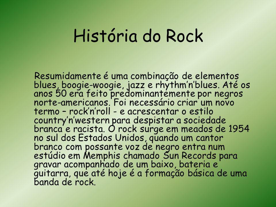História do Rock Resumidamente é uma combinação de elementos blues, boogie-woogie, jazz e rhythmnblues.