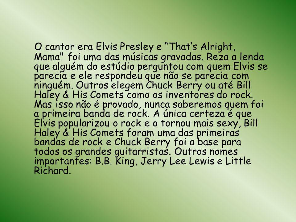 O cantor era Elvis Presley e Thats Alright, Mama foi uma das músicas gravadas.