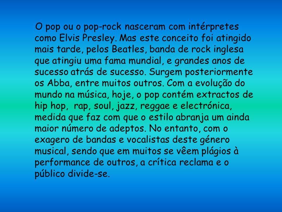O pop ou o pop-rock nasceram com intérpretes como Elvis Presley.