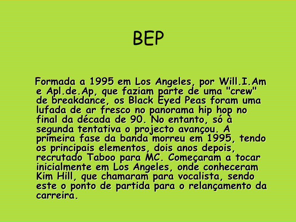 BEP Formada a 1995 em Los Angeles, por Will.I.Am e Apl.de.Ap, que faziam parte de uma crew de breakdance, os Black Eyed Peas foram uma lufada de ar fresco no panorama hip hop no final da década de 90.