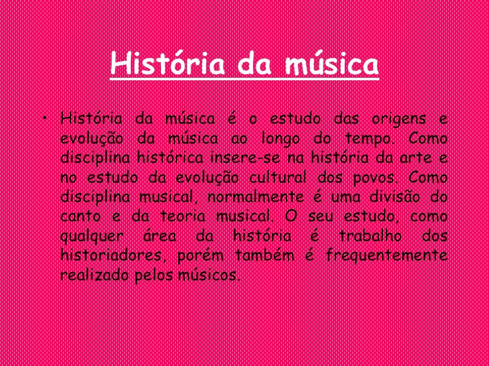 História da música História da música é o estudo das origens e evolução da música ao longo do tempo.