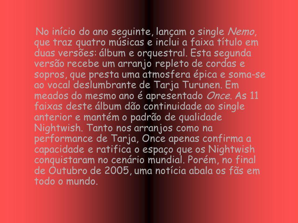 No início do ano seguinte, lançam o single Nemo, que traz quatro músicas e inclui a faixa título em duas versões: álbum e orquestral.