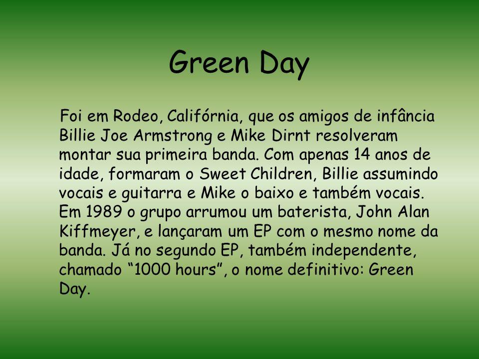 Green Day Foi em Rodeo, Califórnia, que os amigos de infância Billie Joe Armstrong e Mike Dirnt resolveram montar sua primeira banda.