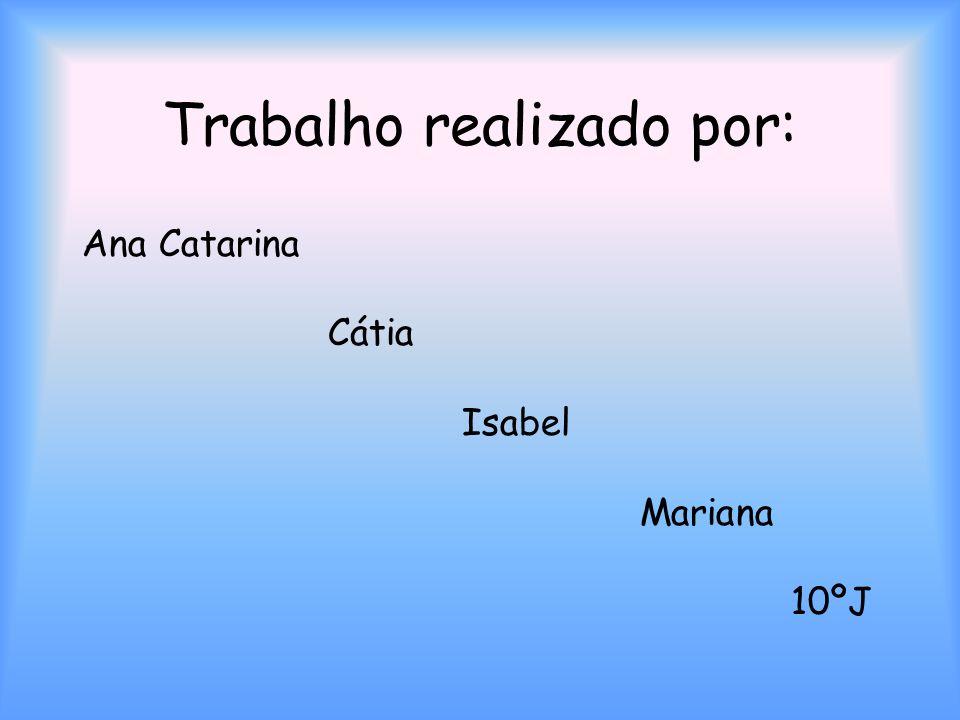 Trabalho realizado por: Ana Catarina Cátia Isabel Mariana 10ºJ
