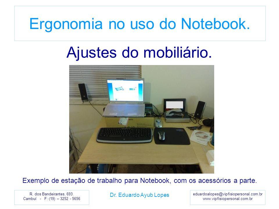 eduardoalopes@vipfisiopersonal.com.br www.vipfisiopersonal.com.br R. dos Bandeirantes, 693. Cambuí - F: (19) – 3252 - 5656 Ergonomia no uso do Noteboo