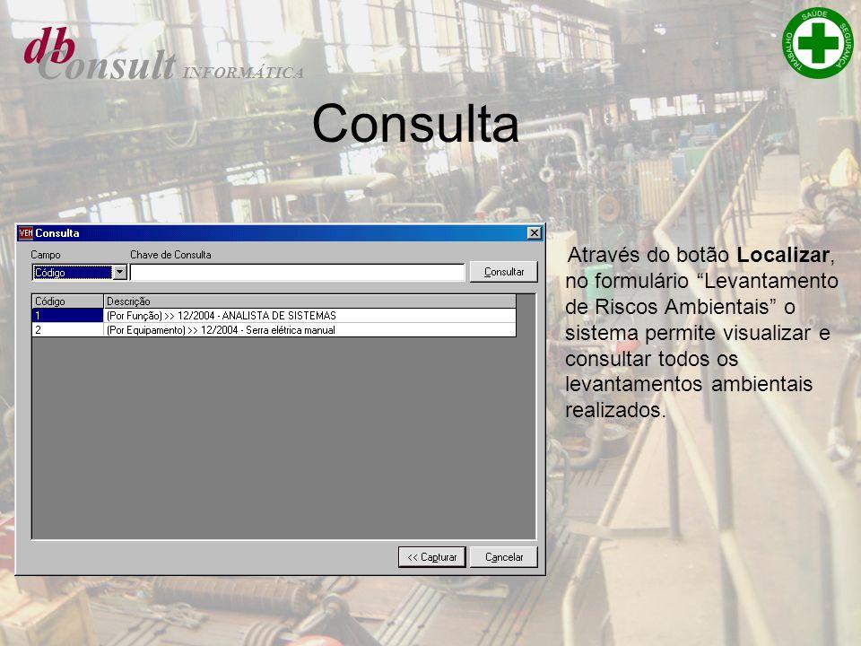 db Consult INFORMÁTICA Consulta Através do botão Localizar, no formulário Levantamento de Riscos Ambientais o sistema permite visualizar e consultar t