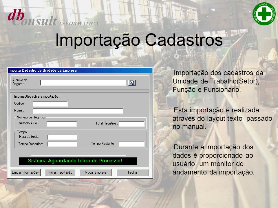 db Consult INFORMÁTICA Importação Cadastros Importação dos cadastros da Unidade de Trabalho(Setor), Função e Funcionário. Esta importação é realizada