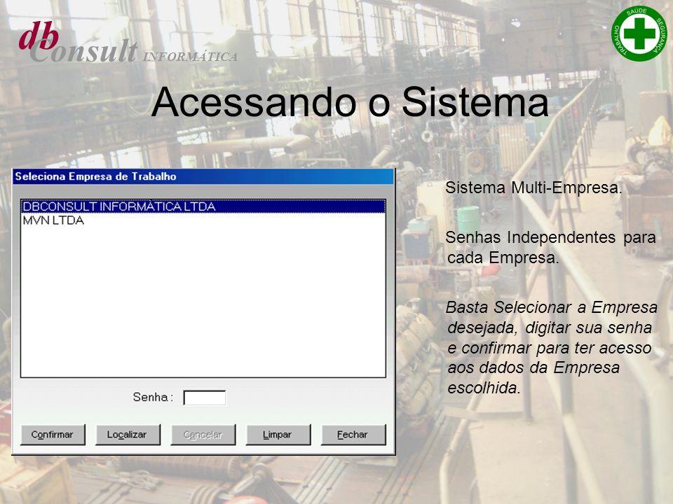 db Consult INFORMÁTICA Acessando o Sistema Sistema Multi-Empresa. Senhas Independentes para cada Empresa. Basta Selecionar a Empresa desejada, digitar