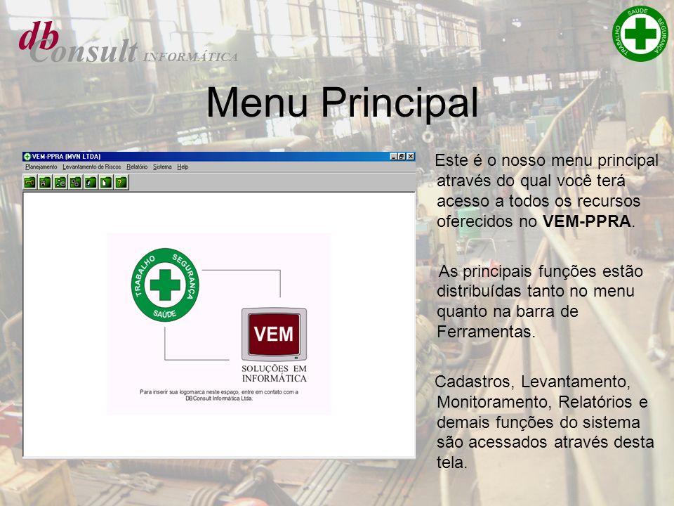 db Consult INFORMÁTICA Menu Principal Este é o nosso menu principal através do qual você terá acesso a todos os recursos oferecidos no VEM-PPRA. As pr