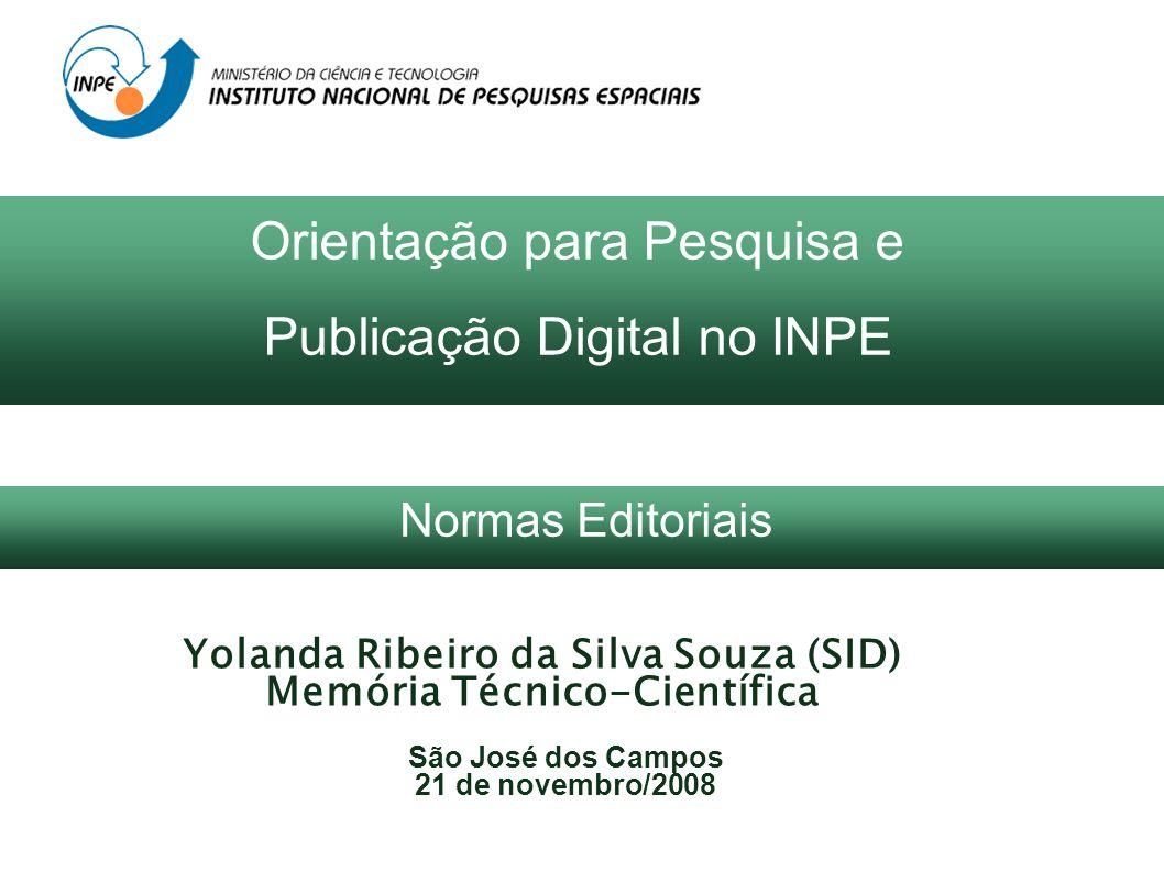 Yolanda Ribeiro da Silva Souza (SID) Memória Técnico-Científica São José dos Campos 21 de novembro/2008 Orientação para Pesquisa e Publicação Digital