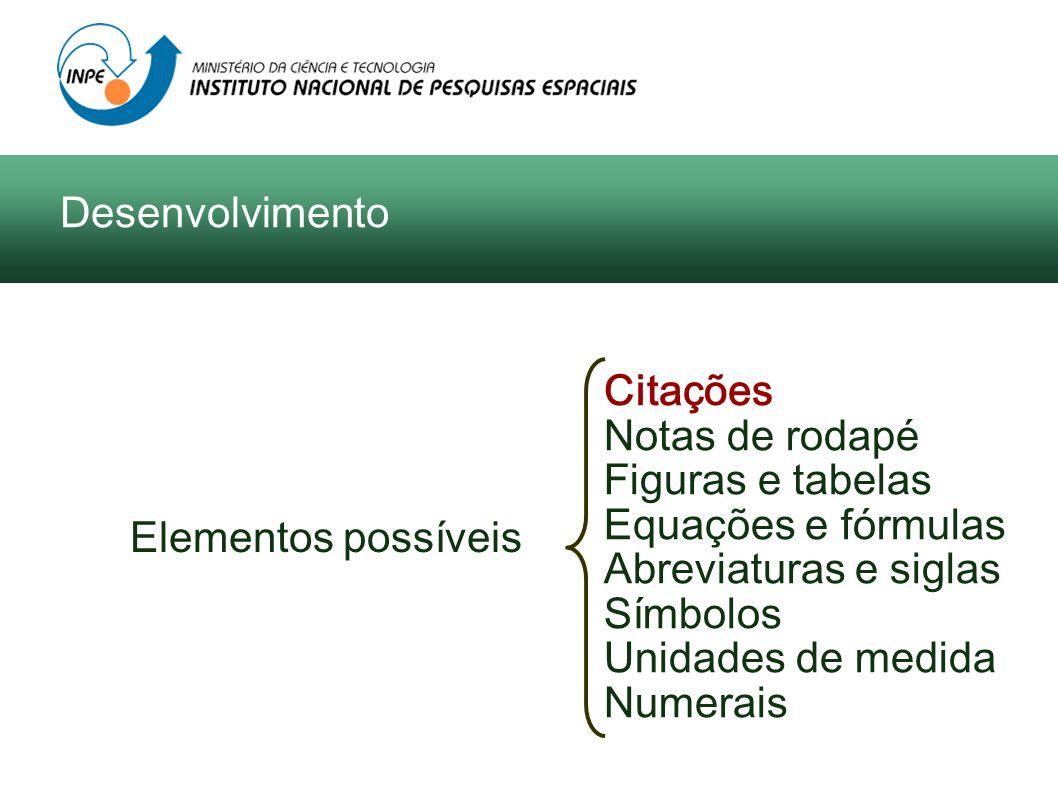 Elementos possíveis Citações Notas de rodapé Figuras e tabelas Equações e fórmulas Abreviaturas e siglas Símbolos Unidades de medida Numerais Desenvol