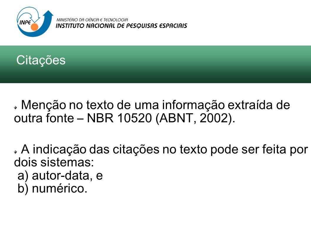 Menção no texto de uma informação extraída de outra fonte – NBR 10520 (ABNT, 2002). A indicação das citações no texto pode ser feita por dois sistemas