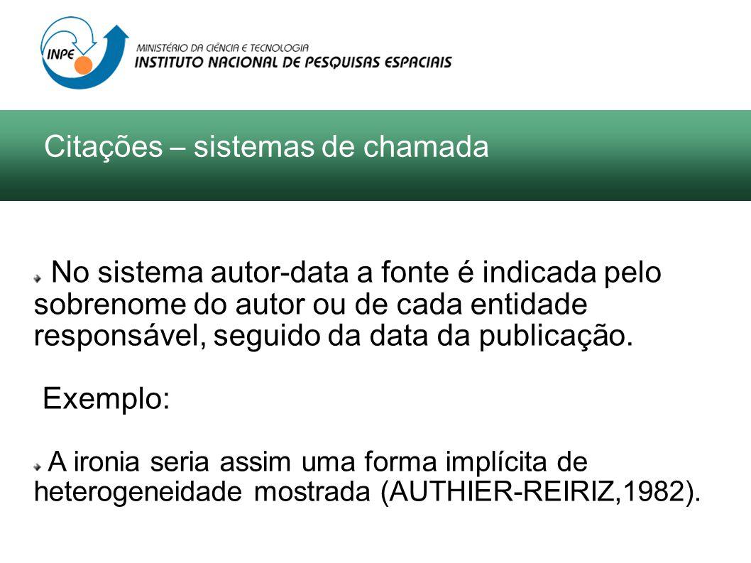 Citações – sistemas de chamada No sistema autor-data a fonte é indicada pelo sobrenome do autor ou de cada entidade responsável, seguido da data da pu