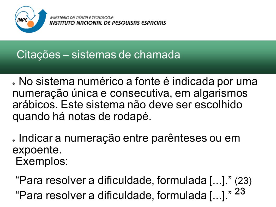 Citações – sistemas de chamada No sistema numérico a fonte é indicada por uma numeração única e consecutiva, em algarismos arábicos. Este sistema não