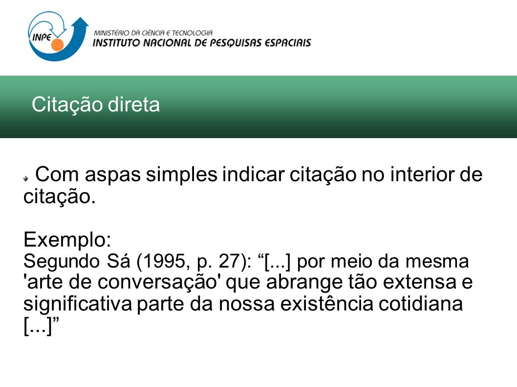 Com aspas simples indicar citação no interior de citação. Exemplo: Segundo Sá (1995, p. 27): [...] por meio da mesma 'arte de conversação' que abrange