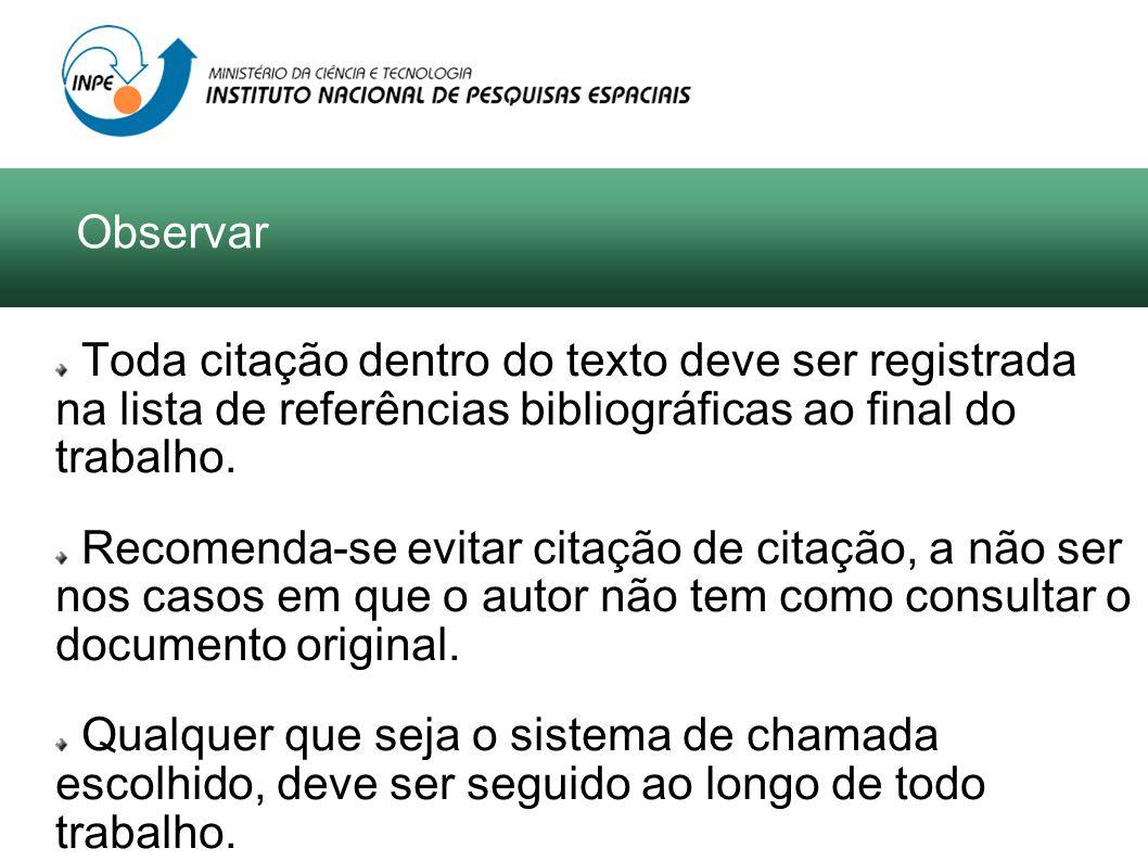 Observar Toda citação dentro do texto deve ser registrada na lista de referências bibliográficas ao final do trabalho. Recomenda-se evitar citação de