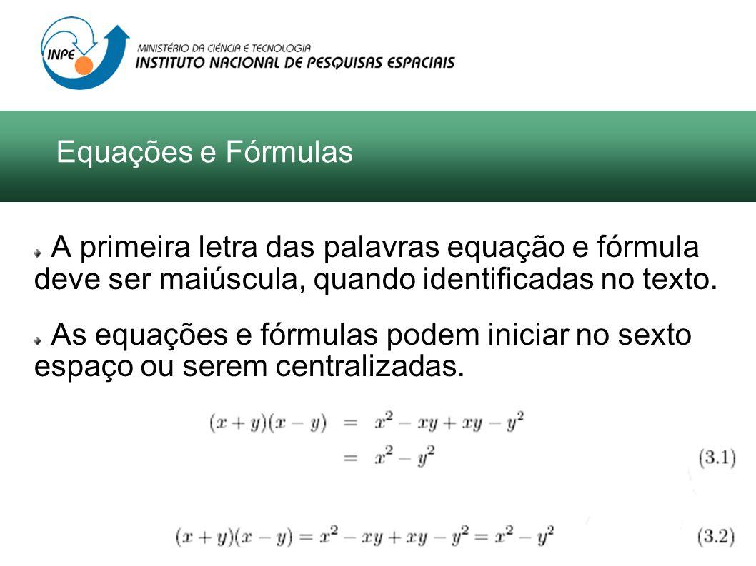 Equações e Fórmulas A primeira letra das palavras equação e fórmula deve ser maiúscula, quando identificadas no texto. As equações e fórmulas podem in