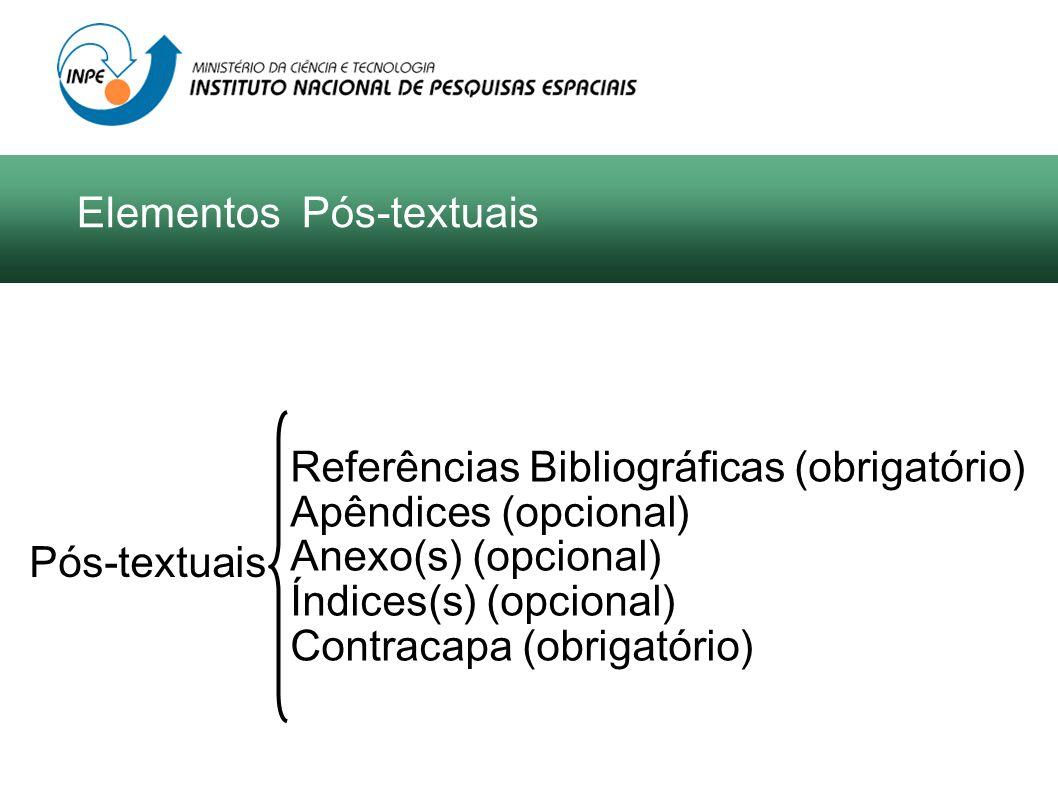 Elementos Pós-textuais Referências Bibliográficas (obrigatório) Apêndices (opcional) Anexo(s) (opcional) Índices(s) (opcional) Contracapa (obrigatório